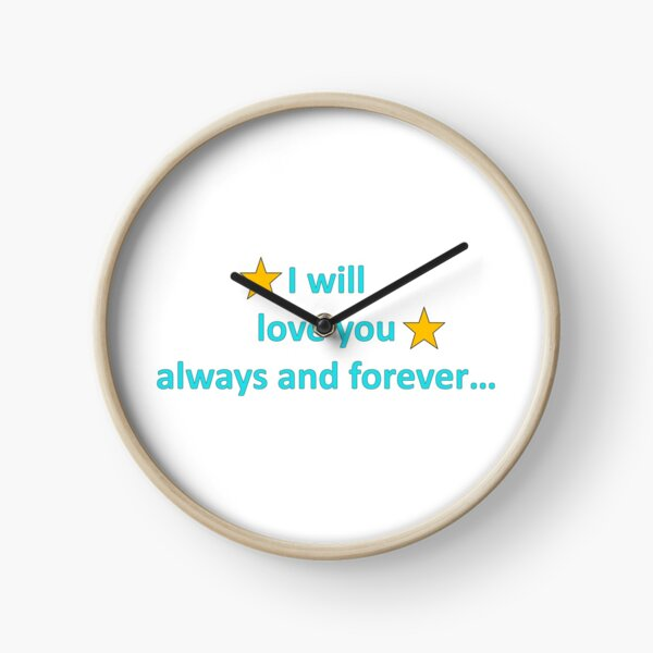 Font saying I will love you always and forever Clock