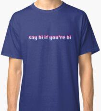 Say hi if you're bi Classic T-Shirt