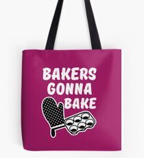 Bakers Gonna Bake funny saying Tote Bag