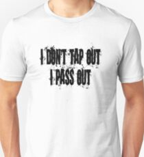 I Don't Tap Out I Pass Out  T-Shirt