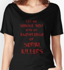 let me seduce you with my knowledge of serial killers Women's Relaxed Fit T-Shirt