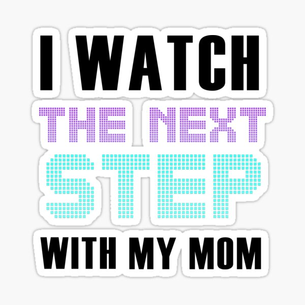 The Next Step-I Watch The Next Step With My Mom Sticker