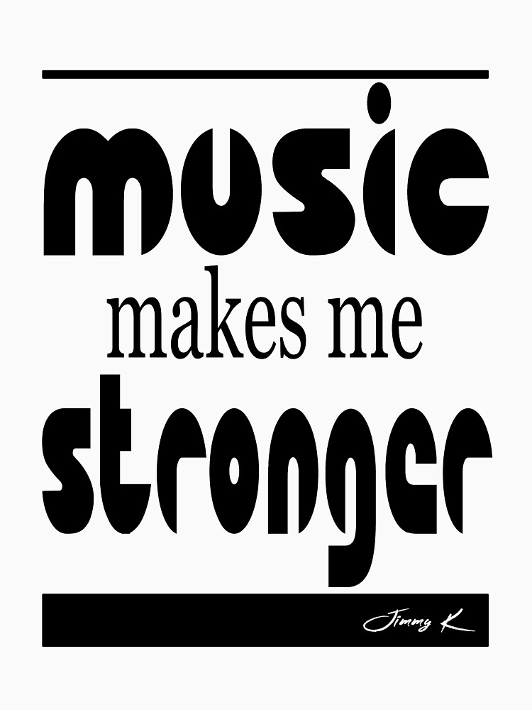 Music makes me stronger by JimmyKMerch
