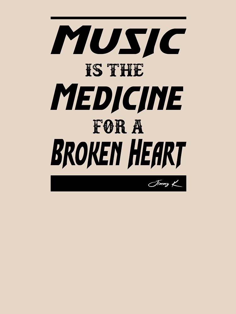 Music is the medicine for a Broken Heart by JimmyKMerch