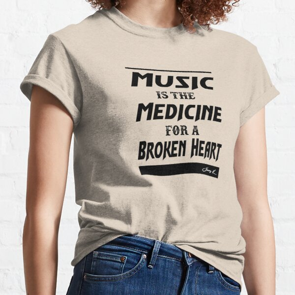 Music is the medicine for a Broken Heart Classic T-Shirt