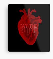 Eat the Rude (Heart) Metal Print