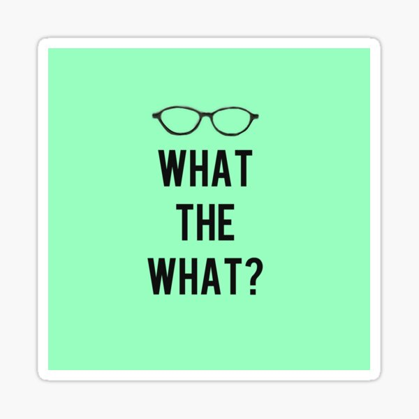 What the What? Sticker