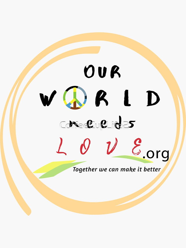 Our World Needs Love Logo by CoffeeCupLife2