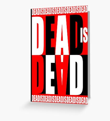 Dead Is Dead Greeting Card