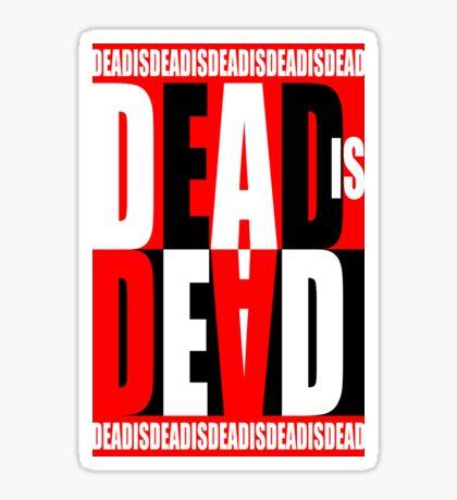 Dead Is Dead Sticker