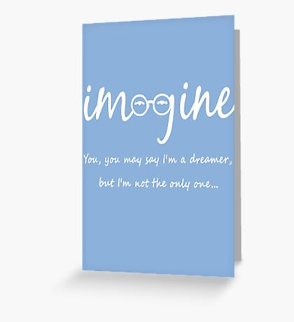 Imagine - John Lennon - You may say I'm a dreamer, but I'm not the only one... Greeting Card