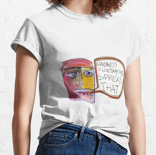 Kindness is Contagious Spread That Classic T-Shirt