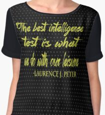 """The Best Intelligence test is what we do with our leisure."" -Laurence J. Peter Chiffon Top"