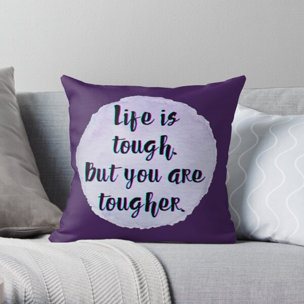 Life is tough. But you are tougher. Throw Pillow
