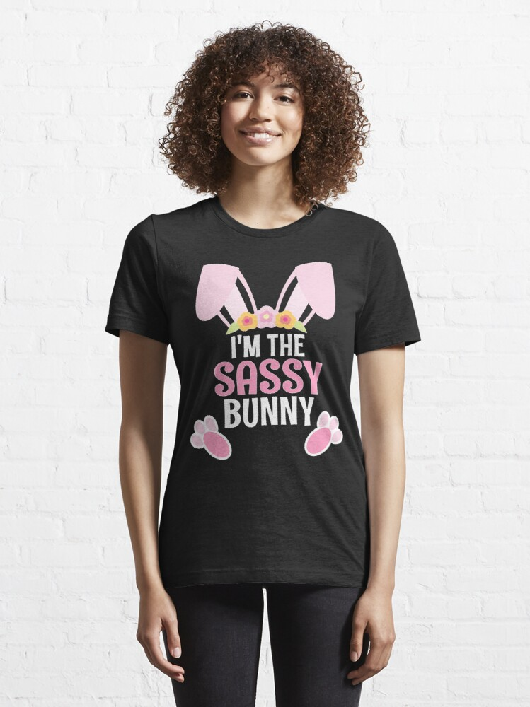 Alternate view of I Am The Sassy Bunny Easter Family Matching Apparel Essential T-Shirt