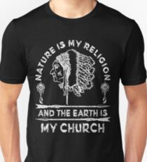 Native American - NATURE IS MY RELIGION AND THE EARTH IS MY CHURCH T-Shirt