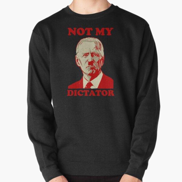 Copy of Not My Dictator Anti Biden Pullover Sweatshirt