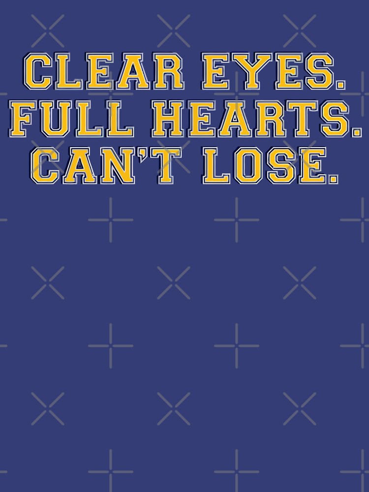 Clear eyes, full hearts, can't lose by NeverGiveUp
