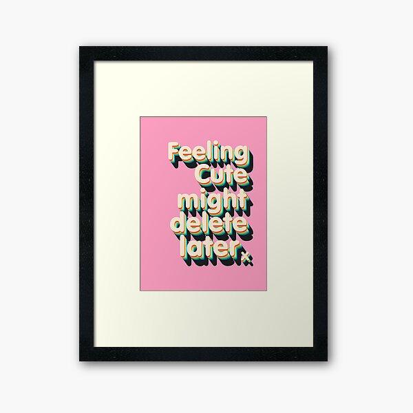 Feeling Cute might delete later Framed Art Print