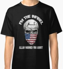 I am the infidel allah warned you about Classic T-Shirt