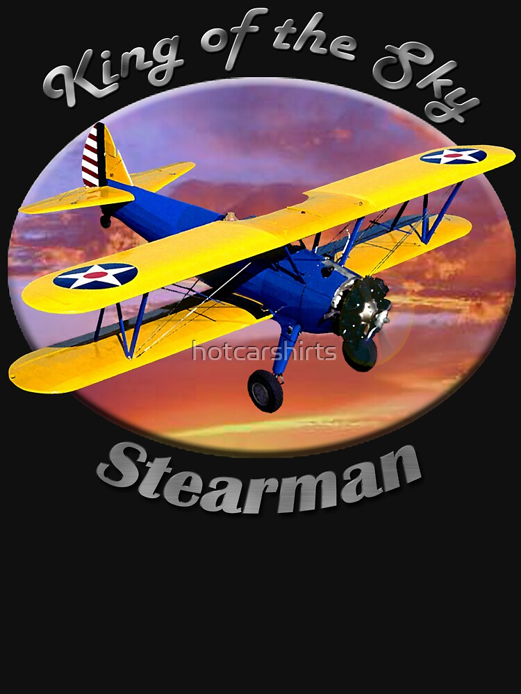 Stearman Biplane King Of The Sky by hotcarshirts