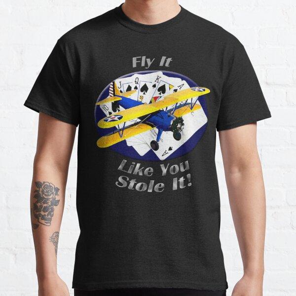 Stearman Biplane Fly It Like You Stole It Classic T-Shirt