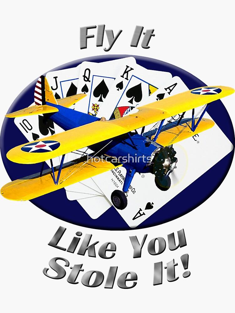 Stearman Biplane Fly It Like You Stole It by hotcarshirts