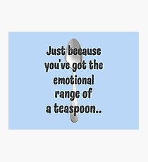 The Emotional Range of a Teaspoon - Wise Words of Hermione Granger Photographic Print
