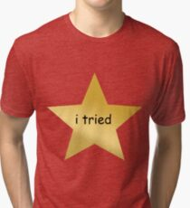 I tried star - atleast i tried Tri-blend T-Shirt