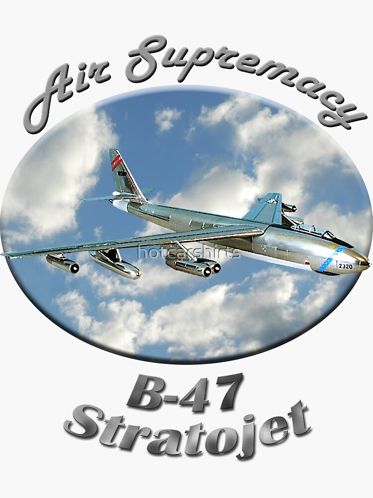 B-47 Stratojet Air Supremacy by hotcarshirts