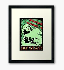 Whatever Happened To Fay Wray? Framed Print