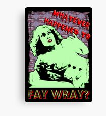 Whatever Happened To Fay Wray? Canvas Print