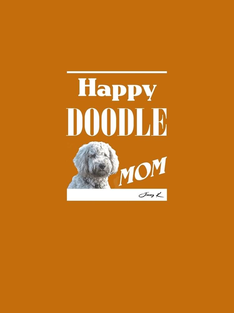 Happy Doodle Mom by JimmyKMerch