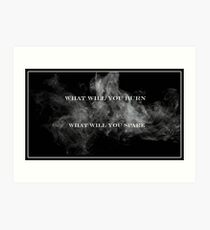What Will You Burn, What Will You Spare Art Print