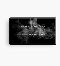 What Will You Burn, What Will You Spare Canvas Print