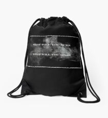 What Will You Burn, What Will You Spare Drawstring Bag