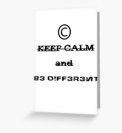 Keep Calm And BE DIFFERENT! Greeting Card