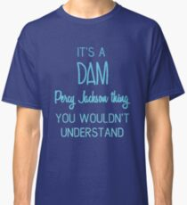 It's A Dam Percy Jackson Thing You Wouldn't Understand Classic T-Shirt