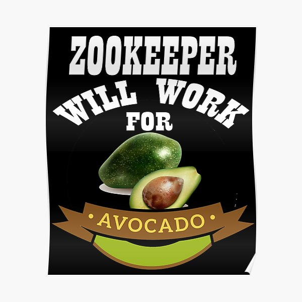 Zookeeper Will Work for Avocado Poster