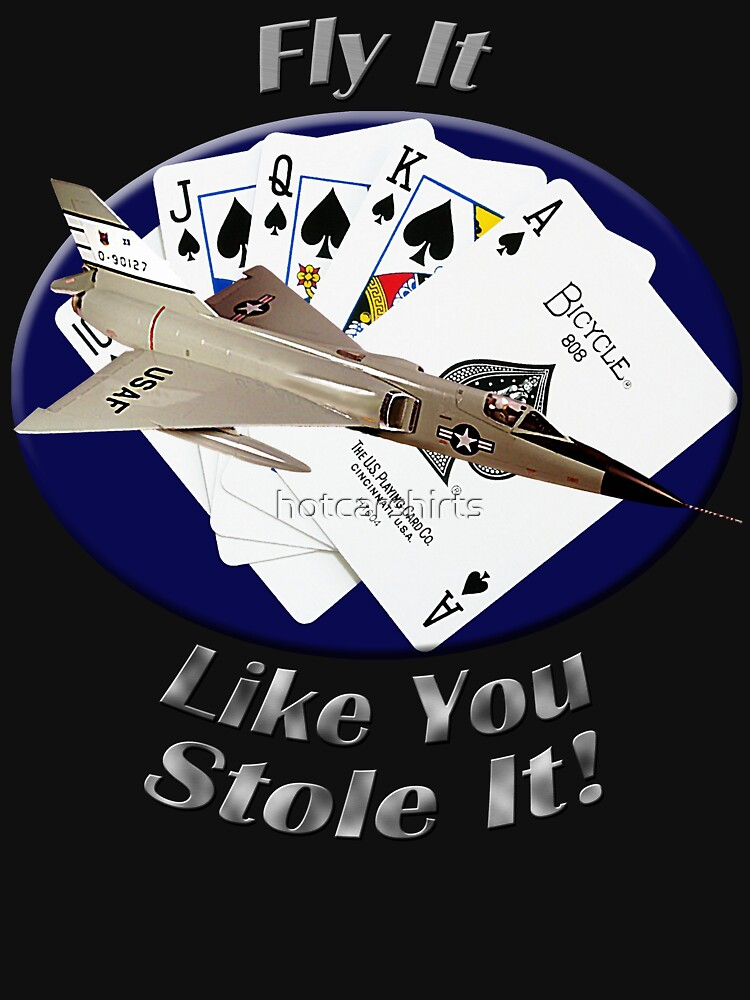 F-106 Delta Dart Fly It Like You Stole It by hotcarshirts