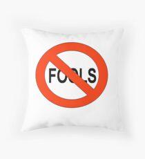 NO FOOLS Throw Pillow