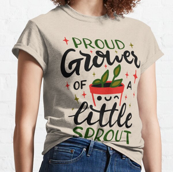 Proud Grower of a Little Sprout Classic T-Shirt