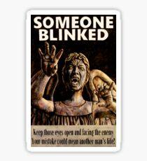 SOMEONE BLINKED Sticker