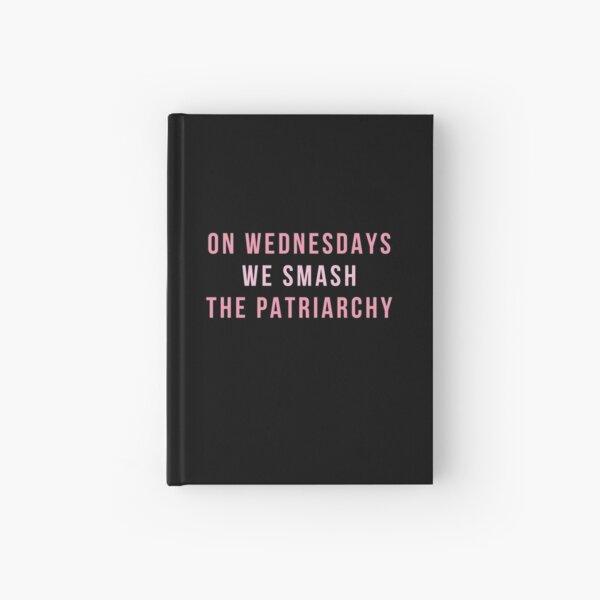 On Wednesdays We Smash The Patriarchy Hardcover Journal