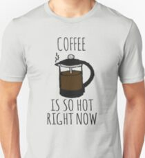 COFFEE IS SO HOT RIGHT NOW Unisex T-Shirt