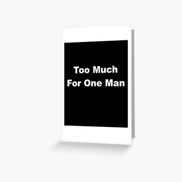 Too Much for One Man Greeting Card