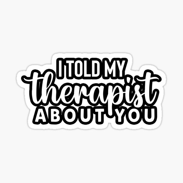 MFM My Therapist Was Right About You Sticker