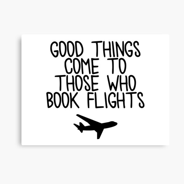 Travel - Good things come to those who book flights Canvas Print