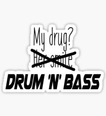 Drum and bass is my drug. Sticker