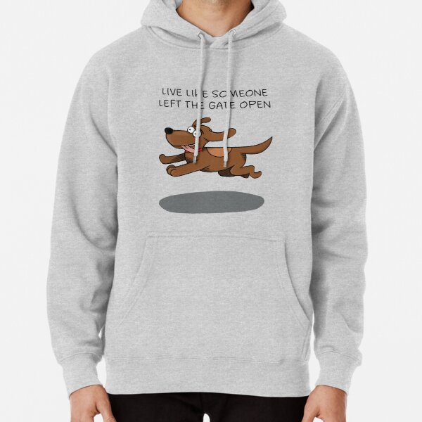 Live like someone left the gate open Pullover Hoodie